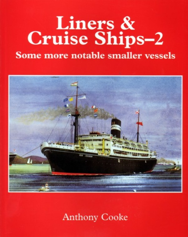 LINERS & CRUISE SHIPS-2: SOME MORE NOTABLE SMALLER VESSELS. Anthony Cooke.