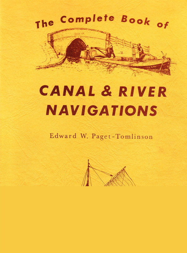 THE COMPLETE BOOK OF CANAL RIVER NAVIGATIONS. Edward W. Paget-Tomlinson.
