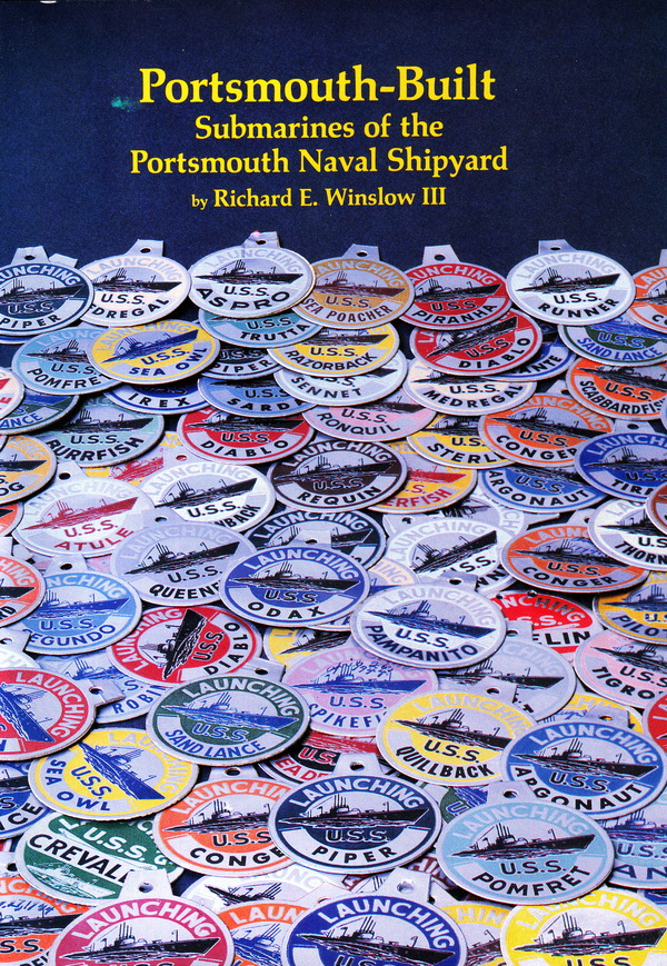 PORTSMOUTH-BUILT: SUBMARINES OF THE PORTSMOUTH NAVAL SHIPYARD ( MEMORIAL ASSOCIATION FOUNDER'S EDITION). Richard E. Winslow III.
