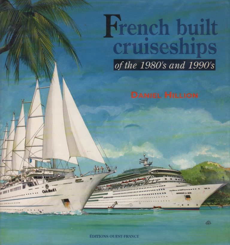 FRENCH BUILT CRUISESHIPS OF THE 1980'S AND 1990'S. Daniel Hillion.