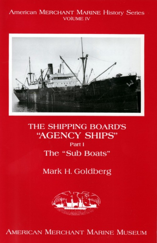 "THE SHIPPING BOARD'S ""AGENCY SHIPS"" PART 1 THE ""SUB BOATS"" Mark H. Goldberg."