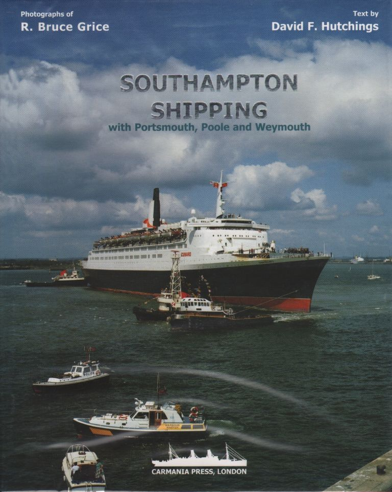 SOUTHAMPTON SHIPPING: WITH PORTSMOUTH, POOLE AND WEYMOUTH. R. Bruce Grice, David F. Hutchings.