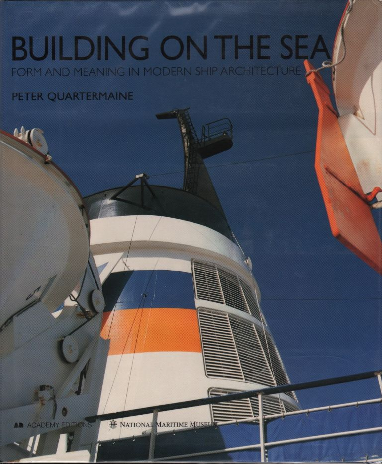 BUILDING ON THE SEA: FORM AND MEANING IN MODERN SHIP ARCHITECTURE. Peter Quartermaine.