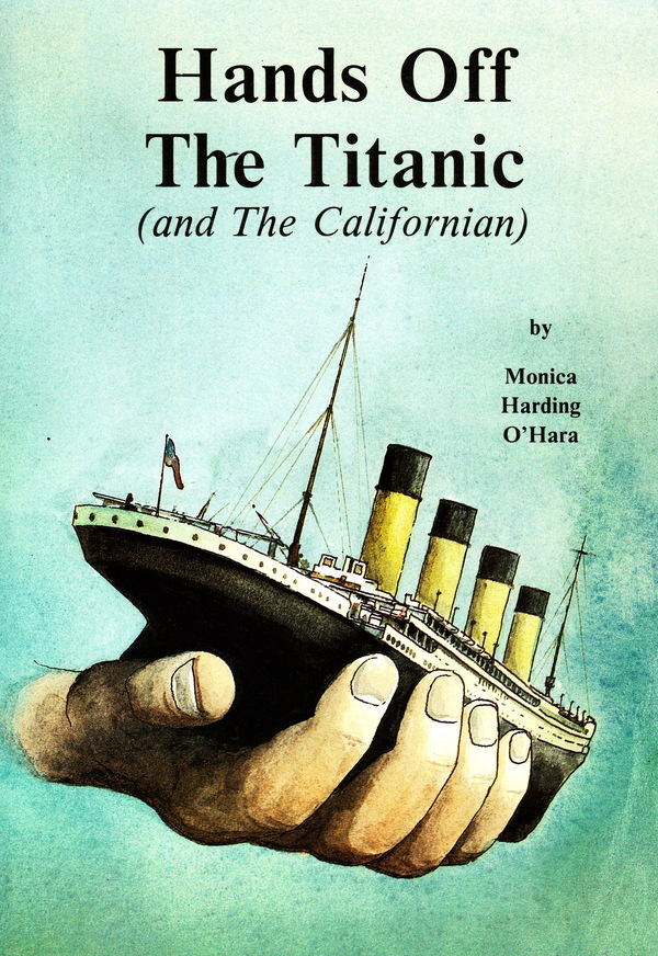 HANDS OFF THE TITANIC (AND THE CALIFORNIAN). Monica Harding O'Hara.