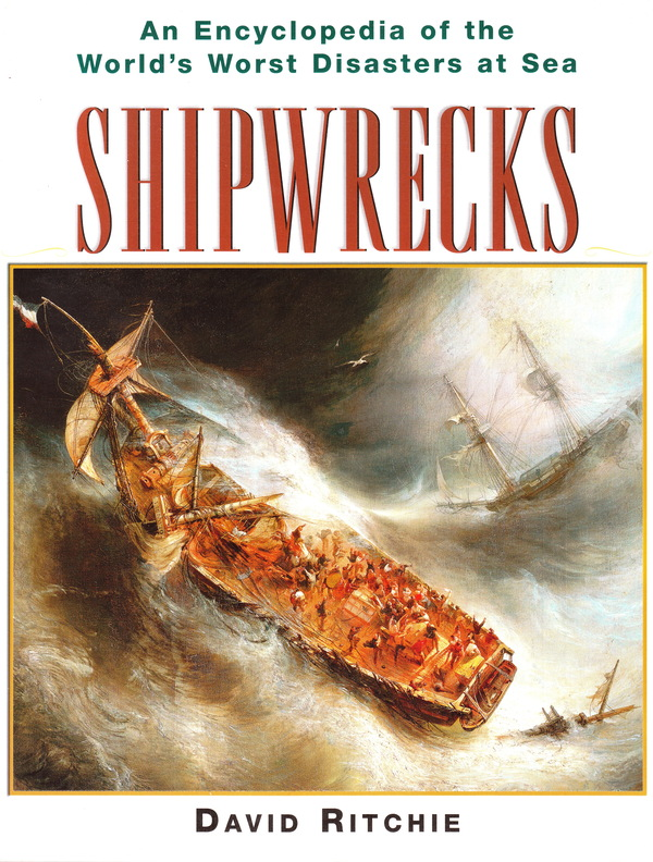 SHIPWRECKS: AN ENCYCLOPEDIA OF THE WORLD'S WORST DISASTERS AT SEA. David Ritchie.