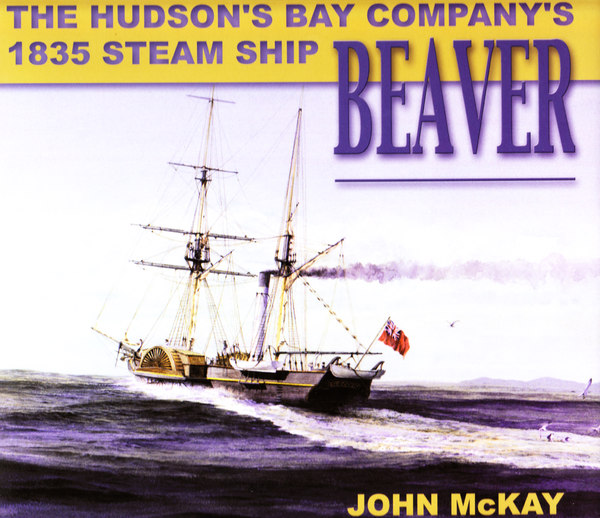 THE HUDSON'S BAY COMPANY'S 1835 STEAM SHIP BEAVER (WITH BOX AND PLANS). John McKay.