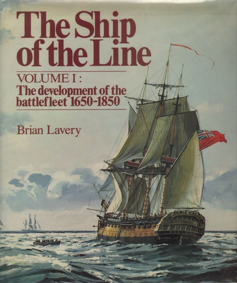 THE SHIP OF THE LINE: VOLUME I: THE DEVELOPMENT OF THE BATTLEFLEET 1650-1850 & VOLUME II: DESIGN, CONSTRUCTION AND FITTINGS (2 VOLUME SET). Brian Lavery.