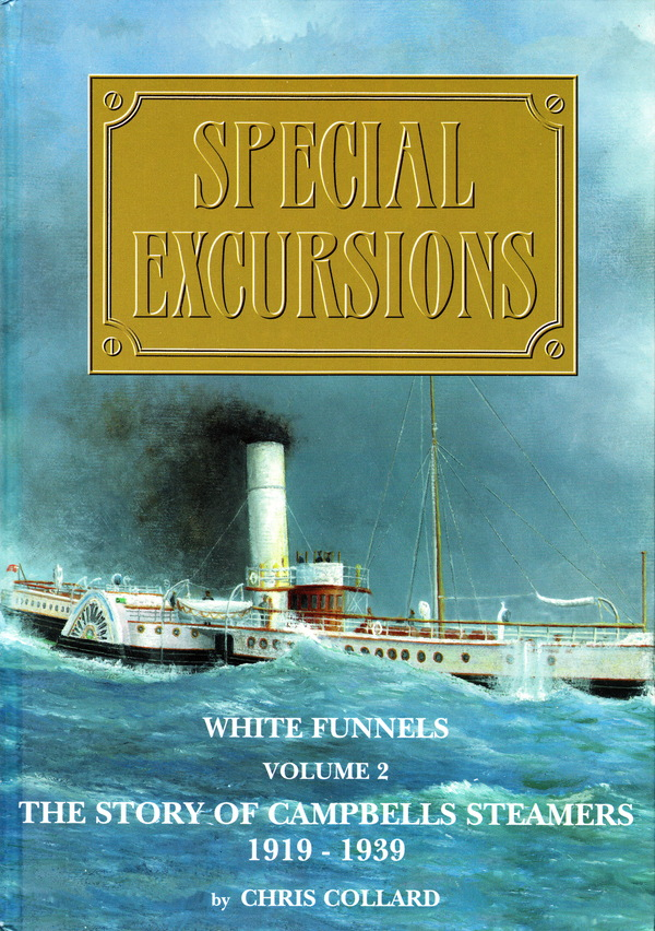 SPECIAL EXCURSIONS: WHITE FUNNELS VOLUME 2: THE STORY OF CAMPBELLS STEAMERS 1919-1939. Chris Collard.