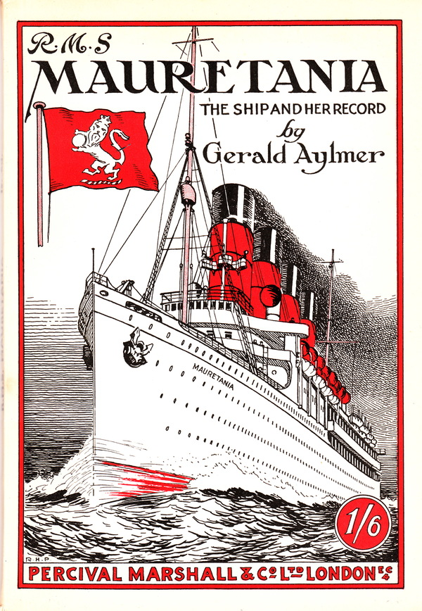 R.M.S. MAURETANIA: THE SHIP AND HER RECORD. Gerald Aylmer.