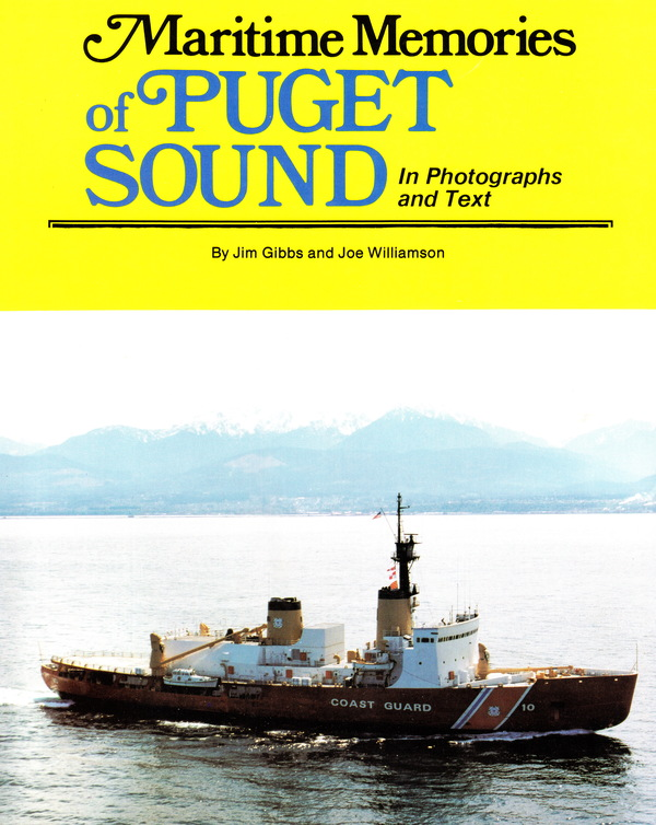MARITIME MEMORIES OF PUGET SOUND IN PHOTOGRAPHS AND TEXT. Jim Gibbs, Joe Williamson.
