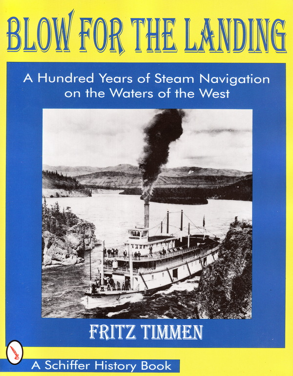 BLOW FOR THE LANDING: A HUNDRED YEARS OF STEAM NAVIGATION ON THE WATERS OF THE WEST. Fritz Timmen.