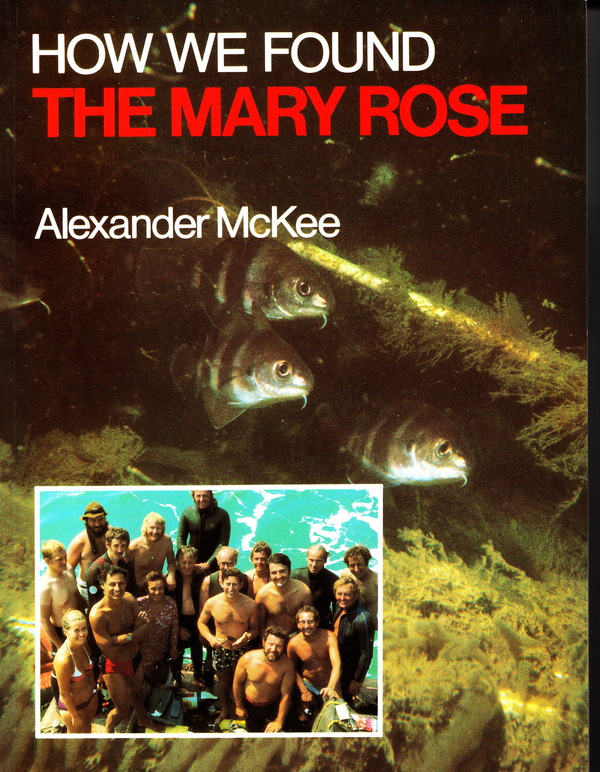 HOW WE FOUND THE MARY ROSE. Alexander McKee.