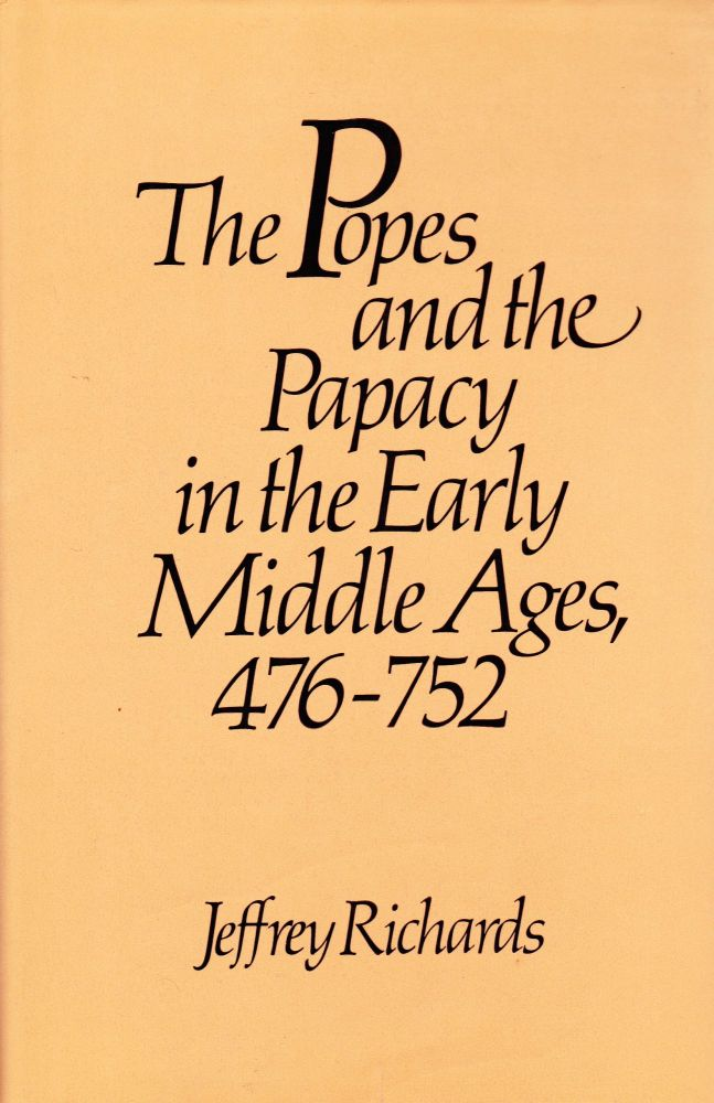 THE POPES AND THE PAPACY IN THE EARLY MIDDLE AGES, 476-752. Jeffrey Richards.