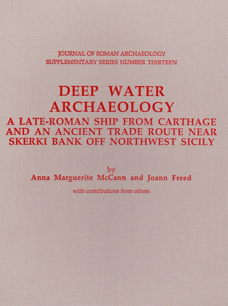 DEEP WATER ARCHAEOLOGY: A LATE-ROMAN SHIP FROM CARTHAGE AND AN ANCIENT TRADE ROUTE NEAR SKERKI OFF NORTHWEST SICILY. Anna Marguerite McCann, Joann Freed.