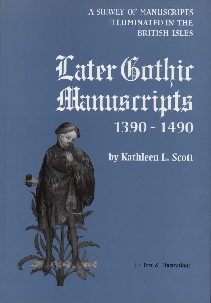 LATER GOTHIC MANUSCRIPTS 1390-1490: A SURVEY OF MANUSCRIPTS ILLUMINATED IN THE BRITISH ISLES (2 VOLUME SET). kathleen L. Scott.