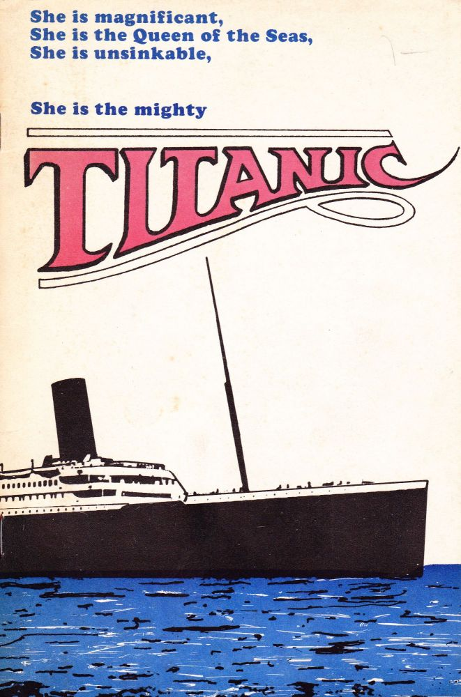 SHE IS MAGNIFICANT, SHE IS THE QUEEN OF THE SEAS, SHE IS UNSINKABLE, SHE IS THE MIGHTY TITANIC. John P. Papp.