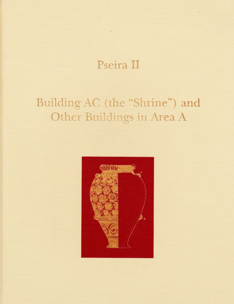 PSEIRA II: BUILDING AC (THE SHRINE) AND OTHER BUILDINGS IN AREA A. Philip P. Betancourt, Costis Davaras.