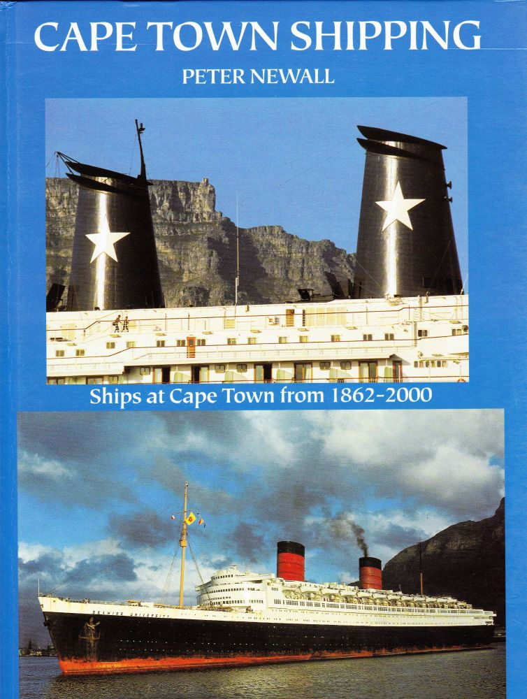 CAPE TOWN SHIPPING: SHIPS AT CAPE TOWN FROM 1862-2000. Peter Newall.