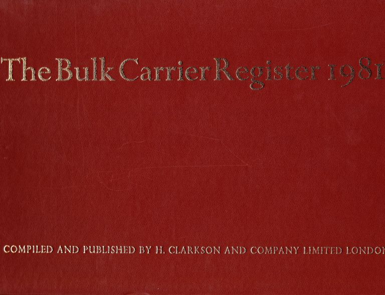 THE BULK CARRIER REGISTER 1981. H. Clarkson, Company Limited, Compilers.