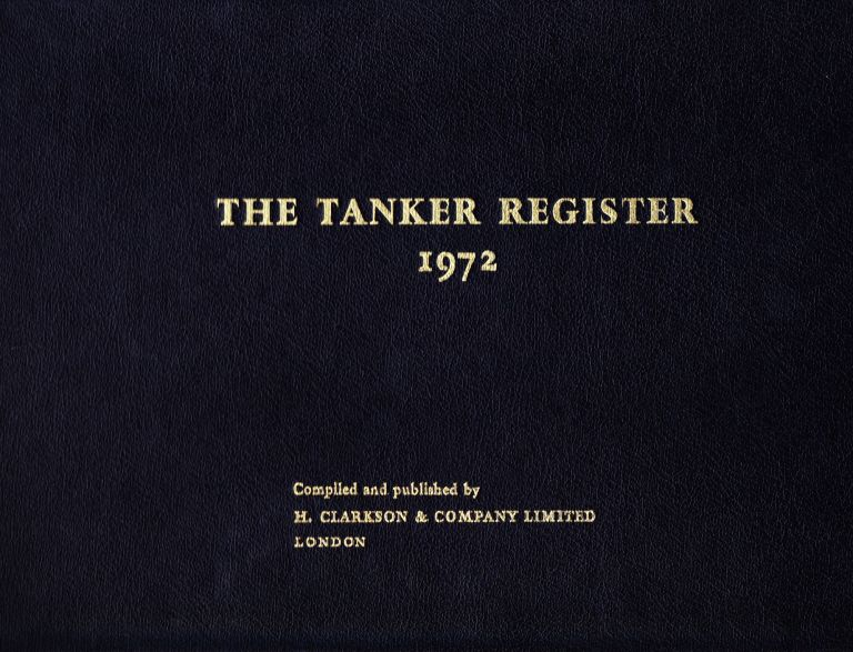 THE TANKER REGISTER 1972. H. Clarkson, Company Limited, Compilers.