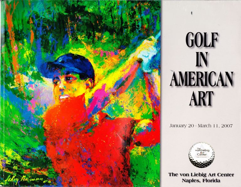 GOLF IN AMERICAN ART JANUARY 20 - MARCH 11, 2007. The von Liebig Art Center.