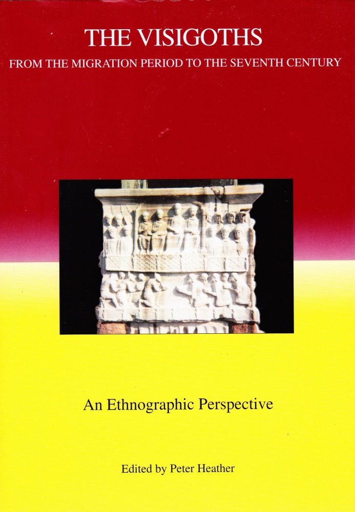 THE VISIGOTHS FROM THE MIGRATION PERIOD TO THE SEVENTH CENTURY: AN ETHNOGRAPHIC PERSPECTIVE. Peter Heather.