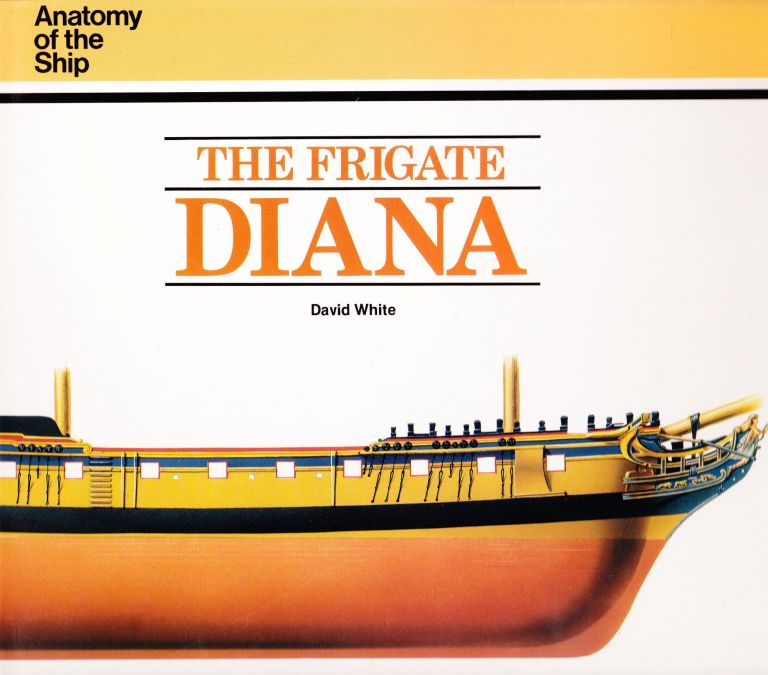 THE FRIGATE DIANA (ANATOMY OF THE SHIP SERIES). David White.