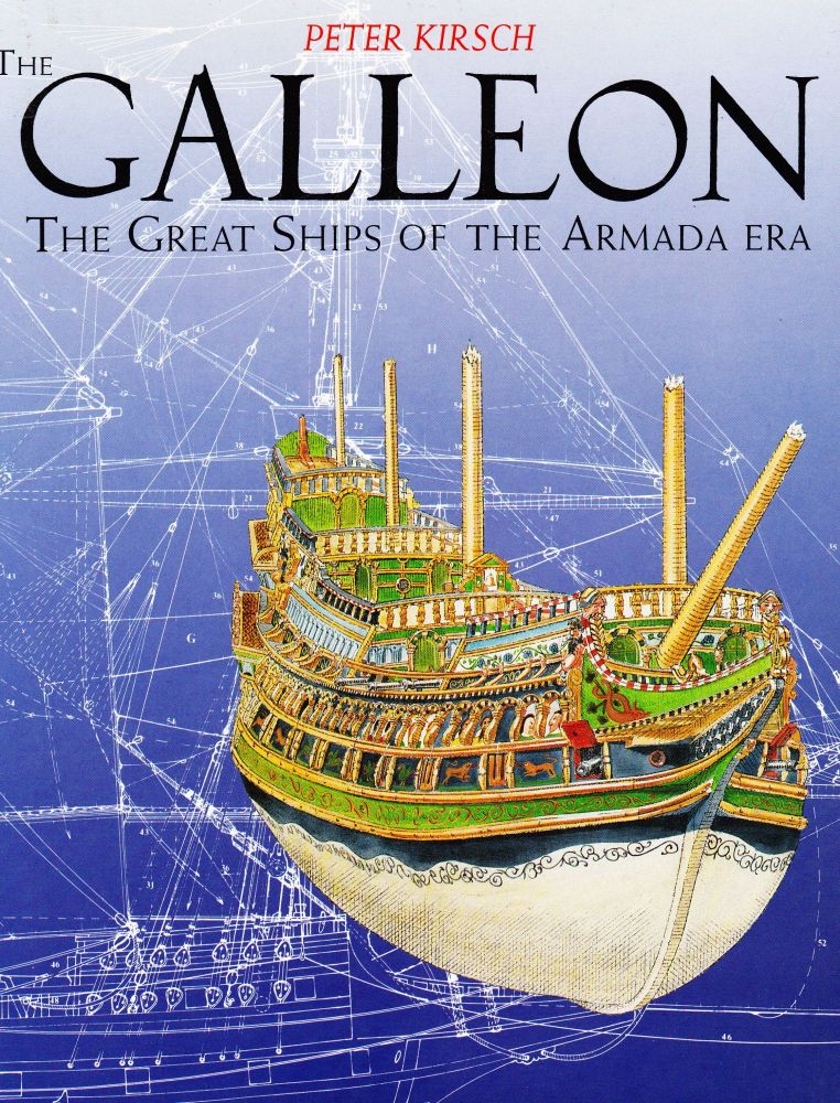 THE GALLEON: THE GREAT SHIP OF THE ARMADA ERA. Peter Kirsch.