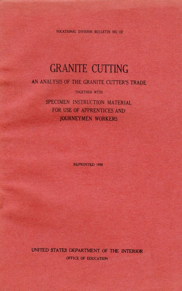 GRANITE CUTTING: AN ANALYSIS OF THE GRANITE CUTTER'S TRADE TOGETHER WITH SPECIMEN INSTRUCTION MATERIAL FOR USE OF APPRENTICES AND JOURNEYMEN WORKERS. G. A. McGarvey, H. H. Sherman.