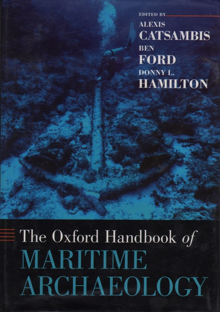 THE OXFORD HANDBOOK OF MARITIME ARCHAEOLOGY. Alexis Catsambis, Ben, Ford, Donny I. Hamilton.