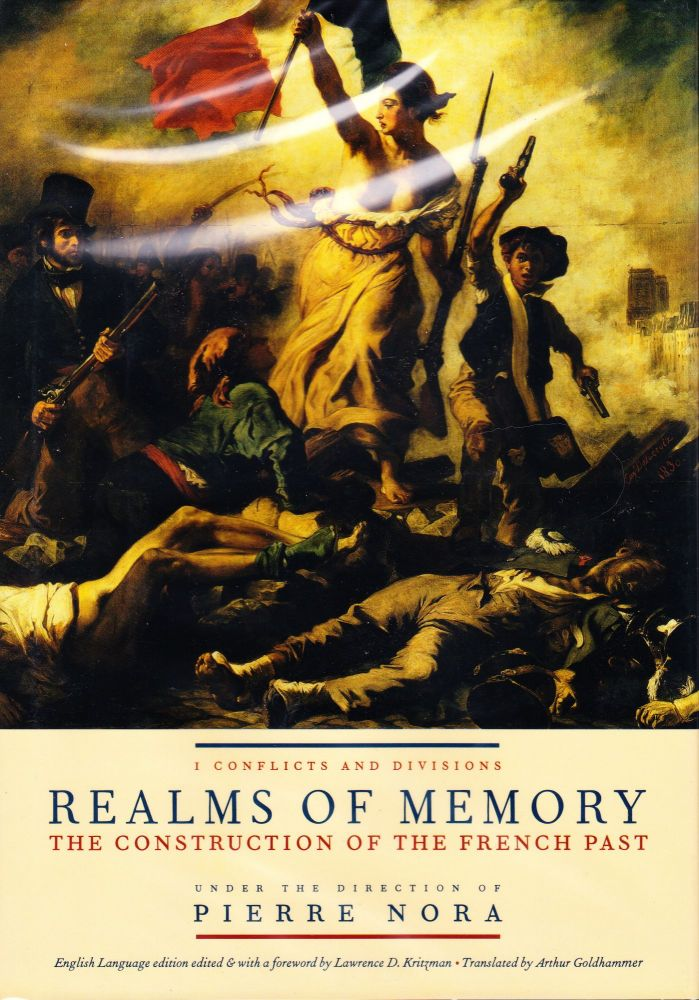 REALMS OF MEMORY: THE CONSTRUCTION OF THE FRENCH PAST VOLUME I: CONFLICTS AND DIVISIONS. Pierre Nora.