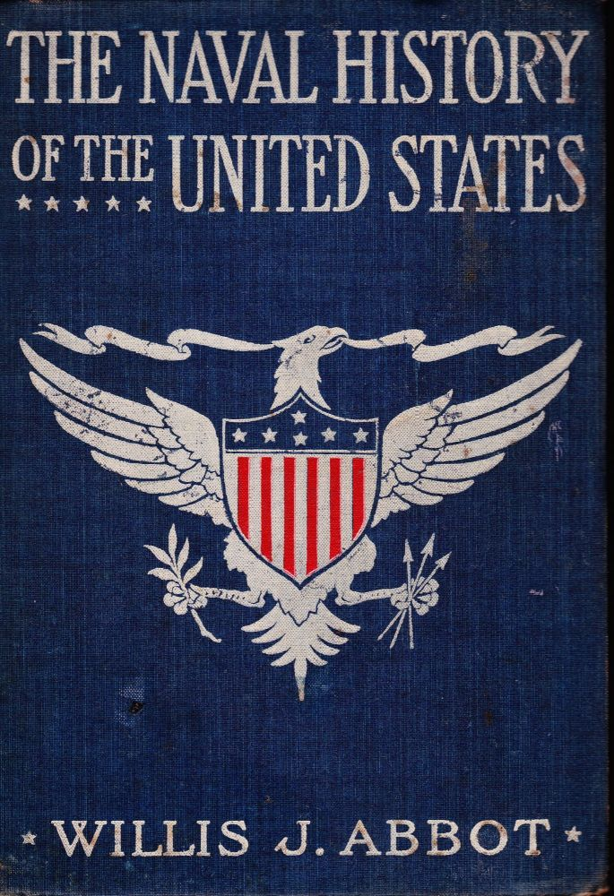THE NAVAL HISTORY OF THE UNITED STATES. Willis J. Abbot.