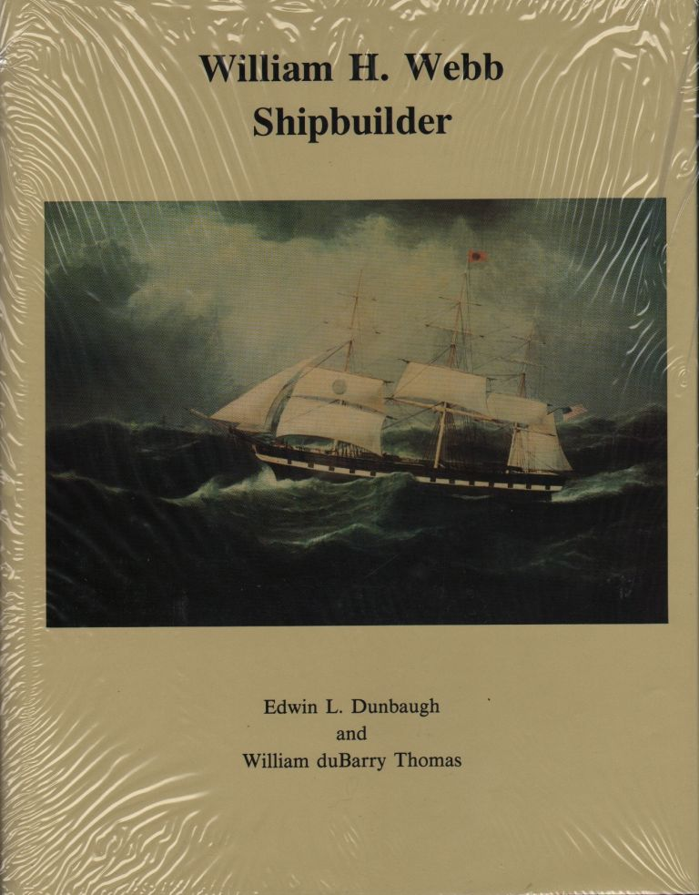 WILLIAM H. WEBB SHIPBUILDER. Edwin L. Dunbaugh, William duBarry Thomas.