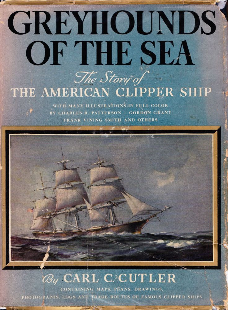 GREYHOUNDS OF THE SEA: THE STORY OF THE AMERICAN CLIPPER SHIP. Carl C. Culter.
