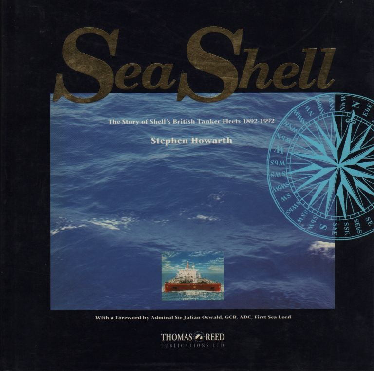 SEA SHELL: THE STORY OF SHELL'S BRITISH TANKER FLEETS 1892-1992. Stephen Howarth.