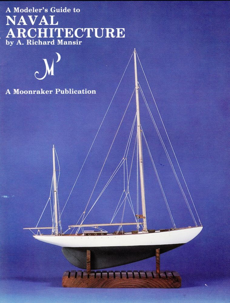 A MODELER'S GUIDE TO NAVAL ARCHITECTURE. A. Richard Mansir.