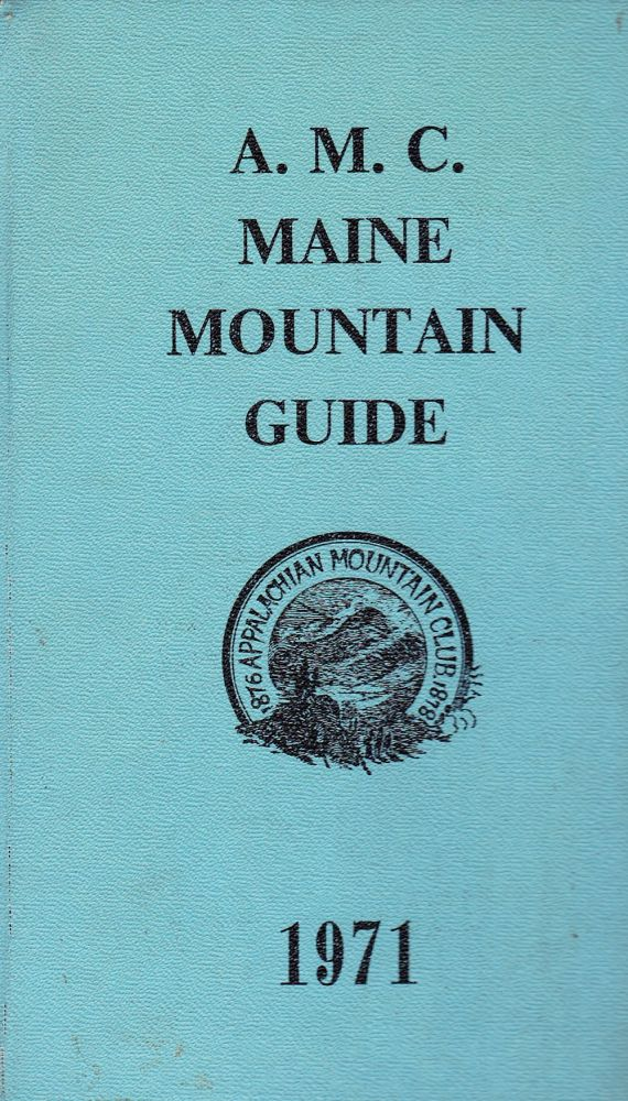 THE A. M. C. MAINE MOUNTAIN GUIDE: A GUIDE TO TRAILS IN THE MOUNTAINS OF MAINE 1971 (THIRD EDITION). Appalachian Mountian Club.