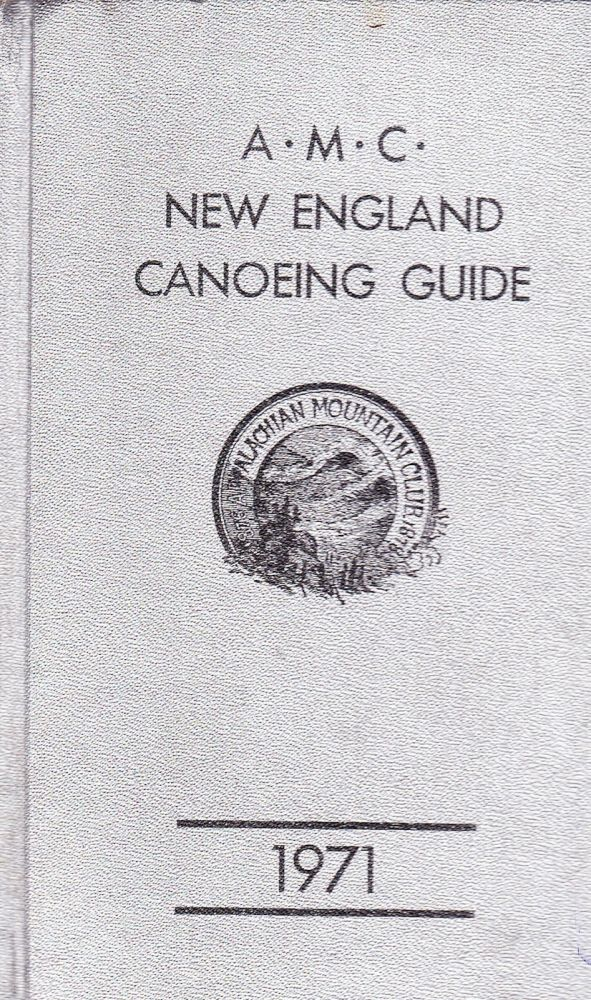 THE A. M. C. NEW ENGLAND CANOEING GUIDE 1971 (THIRD EDITION). Appalachian Mountain Club.