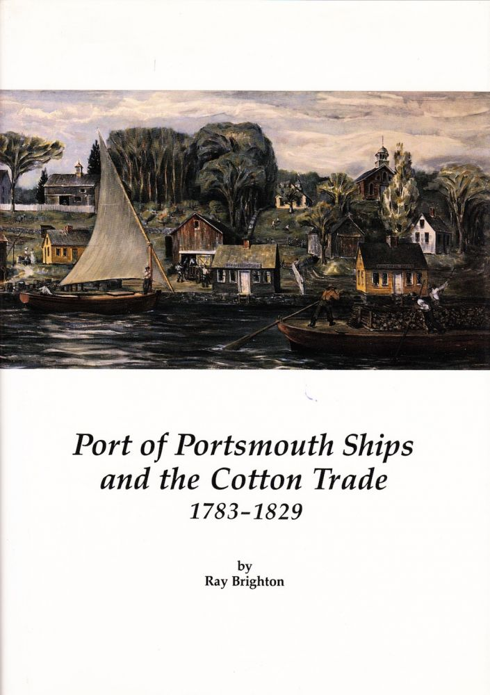 PORT OF PORTSMOUTH SHIPS AND THE COTTON TRADE 1783-1829. Ray Brighton.