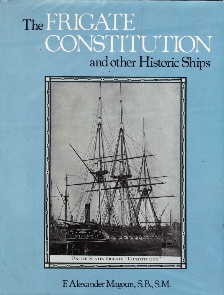 THE FRIGATE CONSTITUTION AND OTHER HISTORIC SHIPS. F. Alexander Magoun.