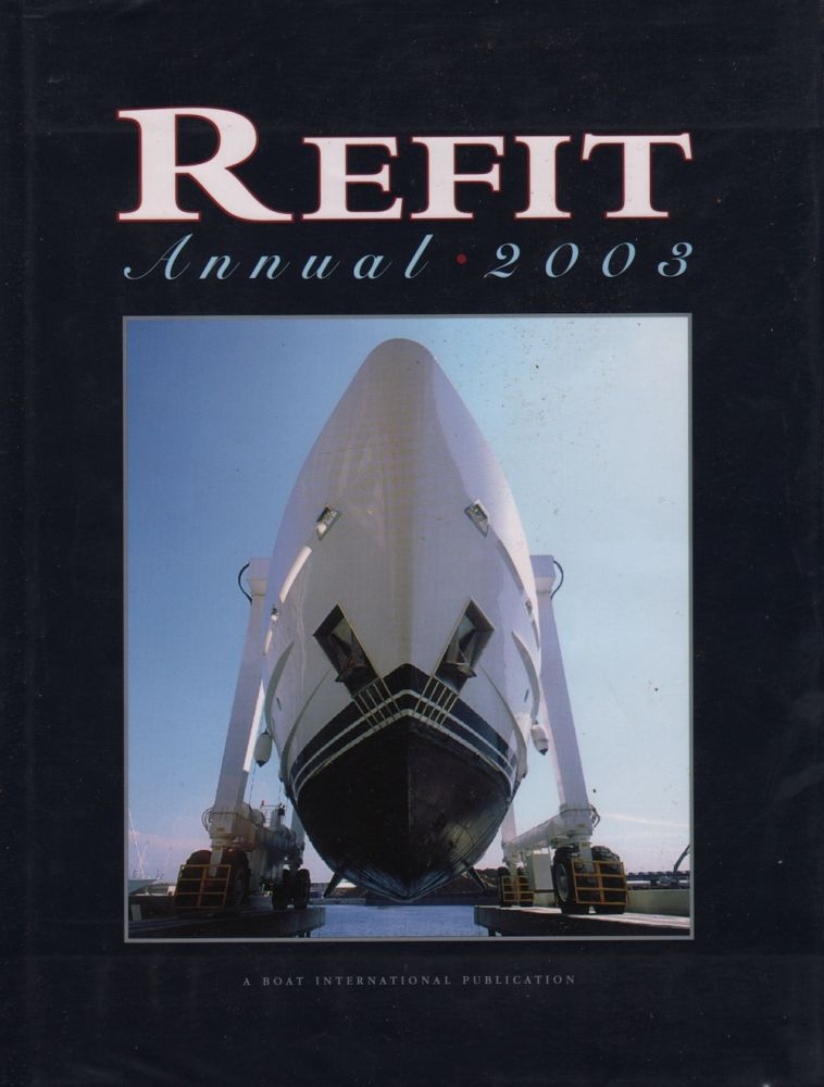 REFIT ANNUAL 2003. Boat International Publications Limited.