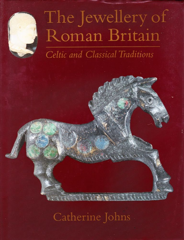 THE JEWELLERY OF ROMAN BRITAIN: CELTIC AND CLASSICAL TRADITIONS. Catherine Johns.