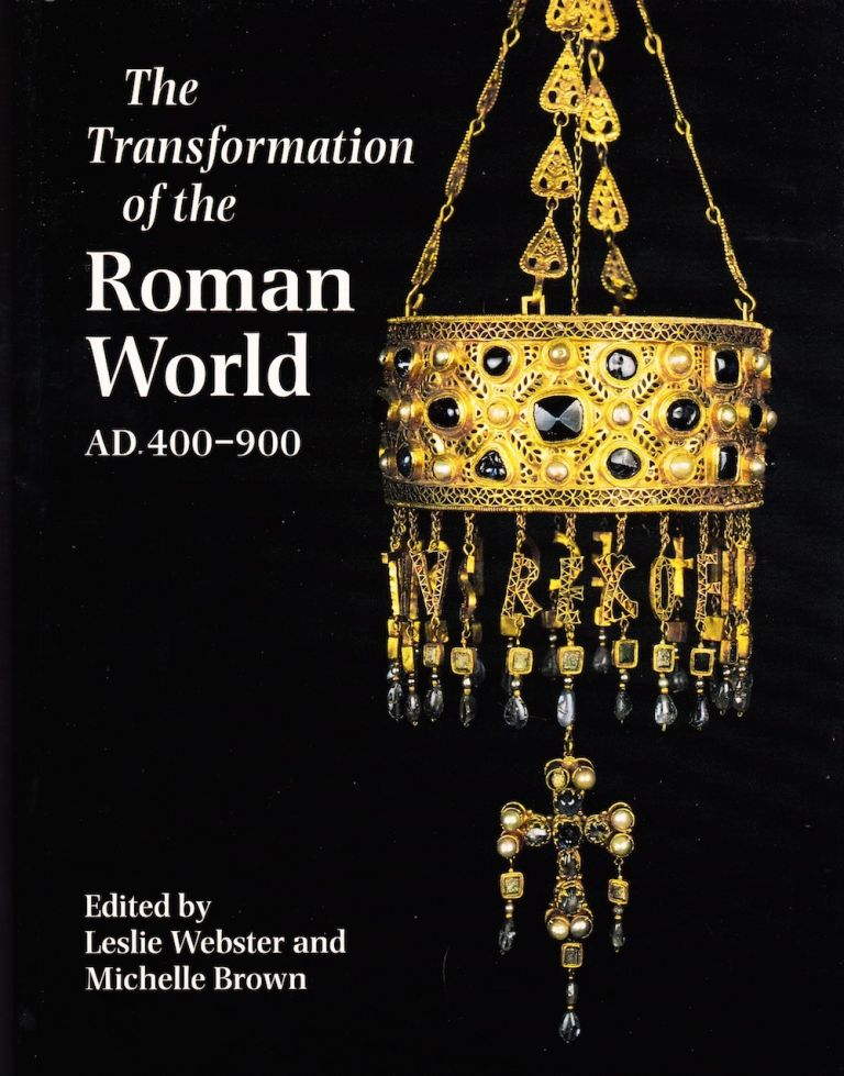 THE TRANSFORMATION OF THE ROMAN WORLD AD 400-900. Leslie Webster, Michelle Brown.