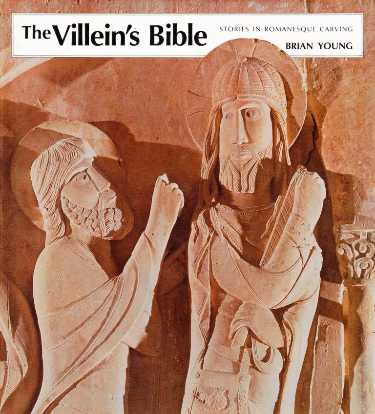 THE VILLEIN'S BIBLE: STORIES IN ROMANESQU CARVING. Brian Young.
