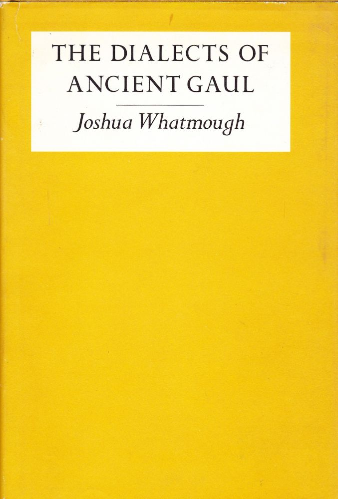 THE DIALECTS OF ANCIENT GAUL. Joshua Whatmough.