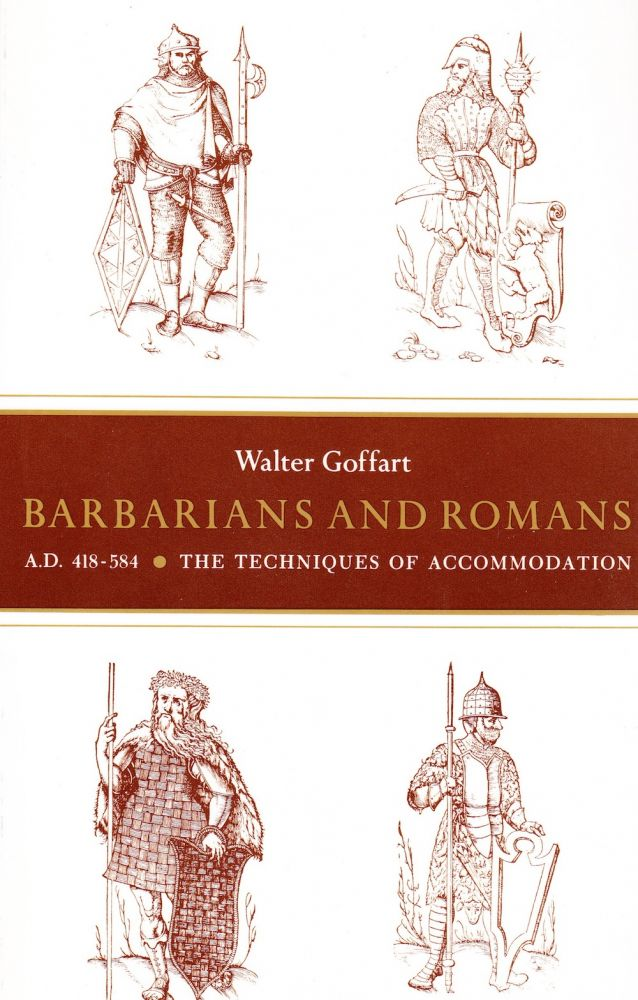 BARBARIANS AND ROMANS A.D. 418-584: THE TECHNIQUES OF ACCOMODATION. Waler Goffart.