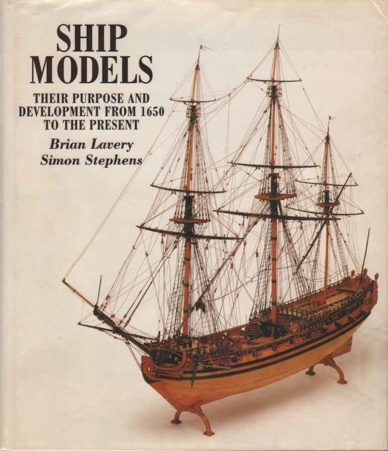 SHIP MODELS: THEIR PURPOSE AND DEVELOPMENT FROM 1650 TO THE PRESENT. Brian Lavery, Simon Stephens.