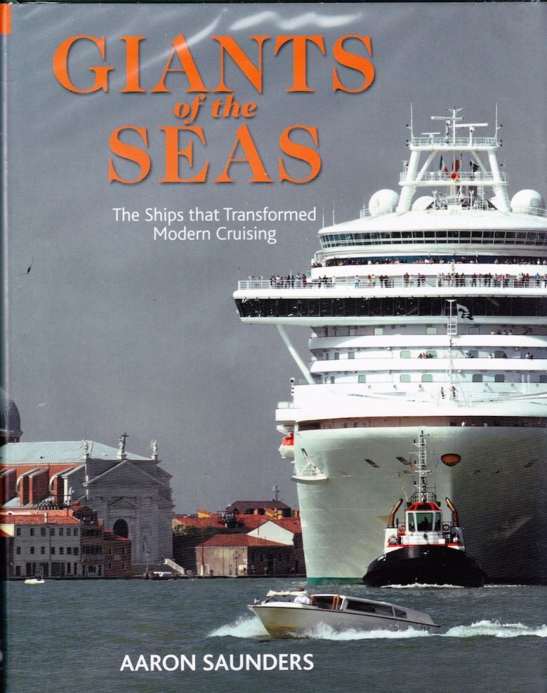 GIANTS OF THE SEAS: THE SHIPS THAT TRANSFORMED MODERN CRUISING. AAron Saunders.