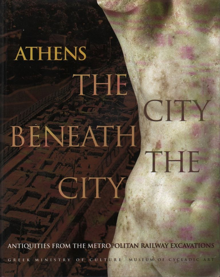 ATHENS: THE CITY BENEATH THE CITY: ANTIQUITIES FROM THE METROPOLITAN RAILWAY EXCAVATIONS. Liana Parlama, Nicholas Chr Stampolidis.