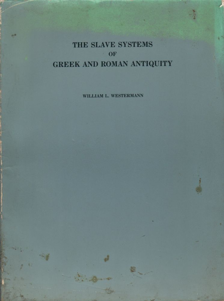 THE SLAVE SYSTERMS OF GREEK AND ROMAN ANTIQUITY. William L. Westermann.